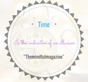 Time is the indicator of an illusion
