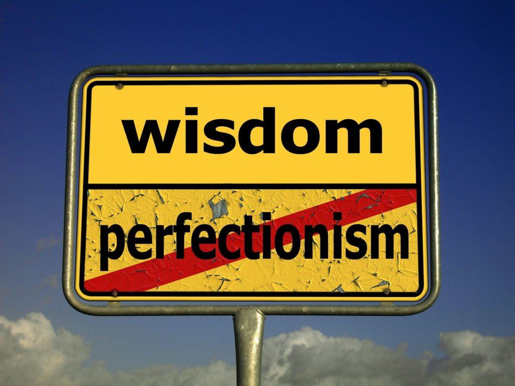 perfectionism vs wisdom
